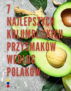 plakat z awokado i napisame 7 najlepszych kolumbijskich przysmaków według Polaków